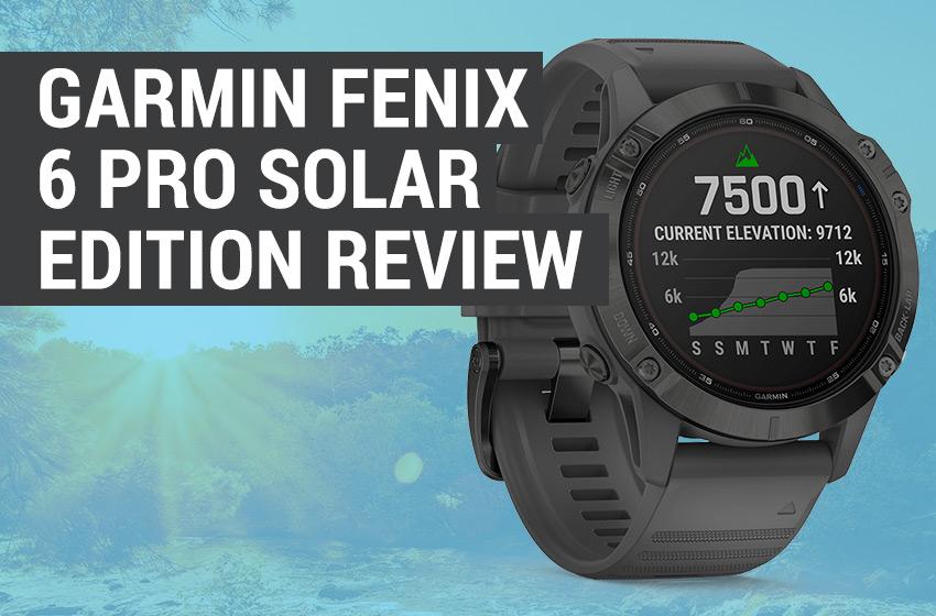 garmin fenix 6 pro solar edition review