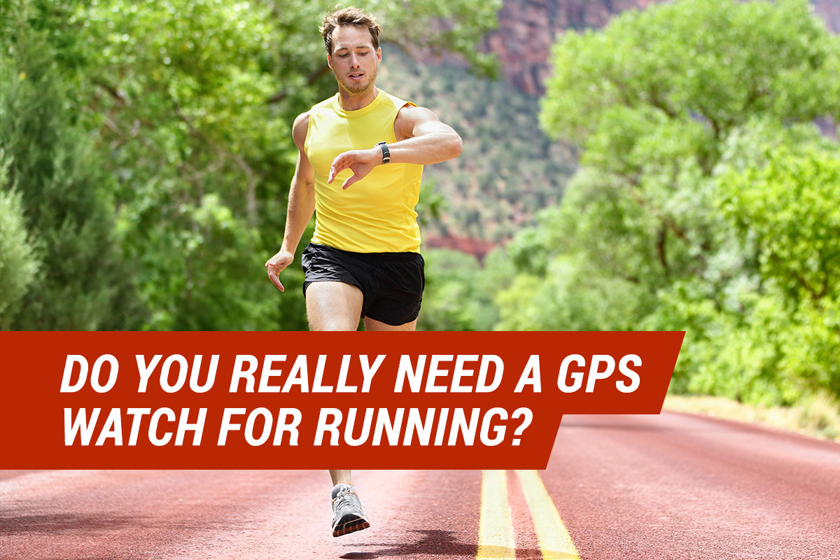 do you really need a gps watch for running